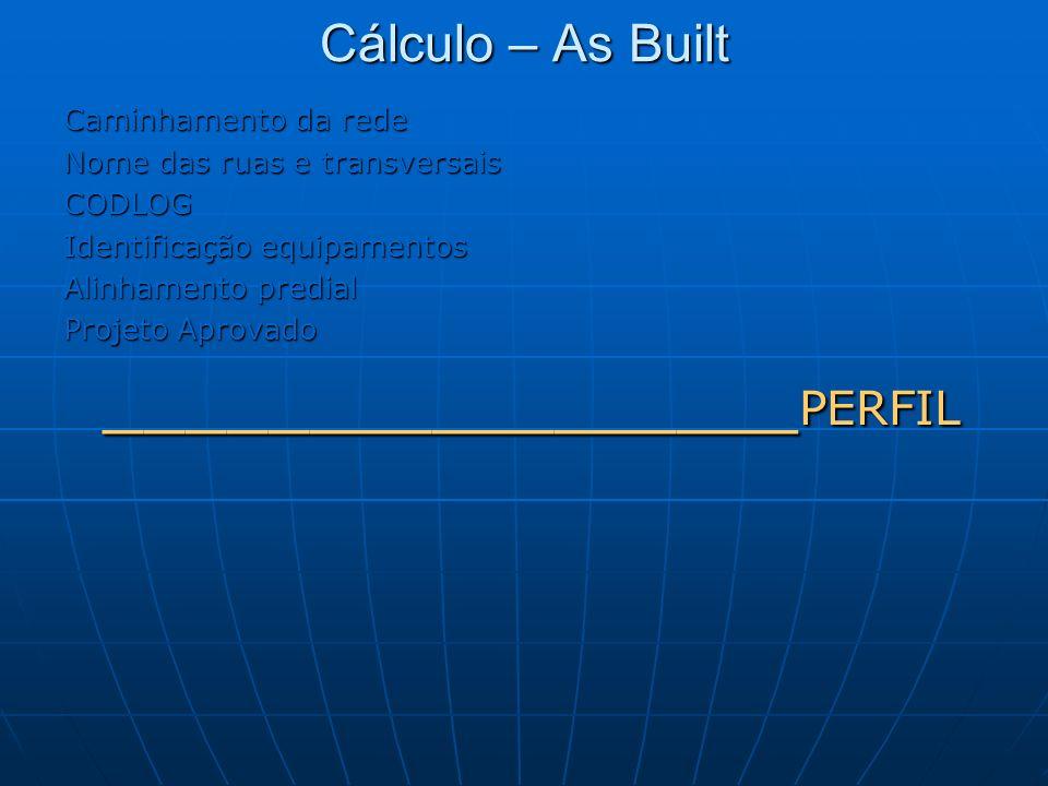 Cálculo – As Built Caminhamento da rede Nome das ruas e transversais CODLOG Identificação equipamentos Alinhamento predial Projeto Aprovado __________