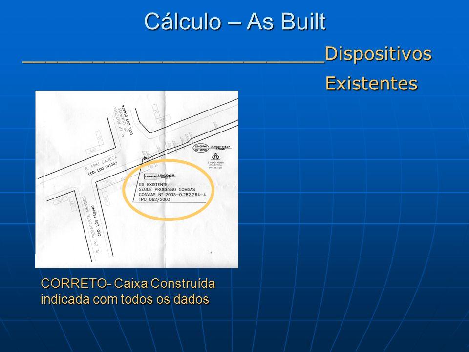 CORRETO- Caixa Construída indicada com todos os dados Cálculo – As Built __________________________Dispositivos Existentes Existentes