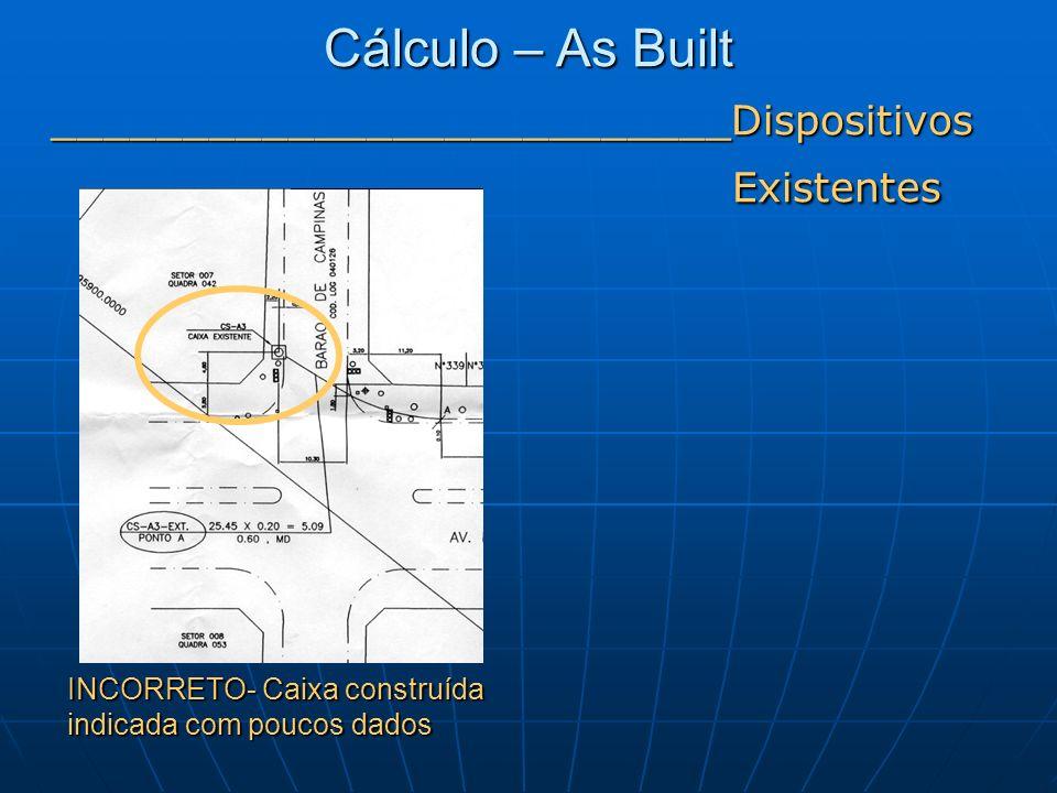 __________________________Dispositivos INCORRETO- Caixa construída indicada com poucos dados Cálculo – As Built