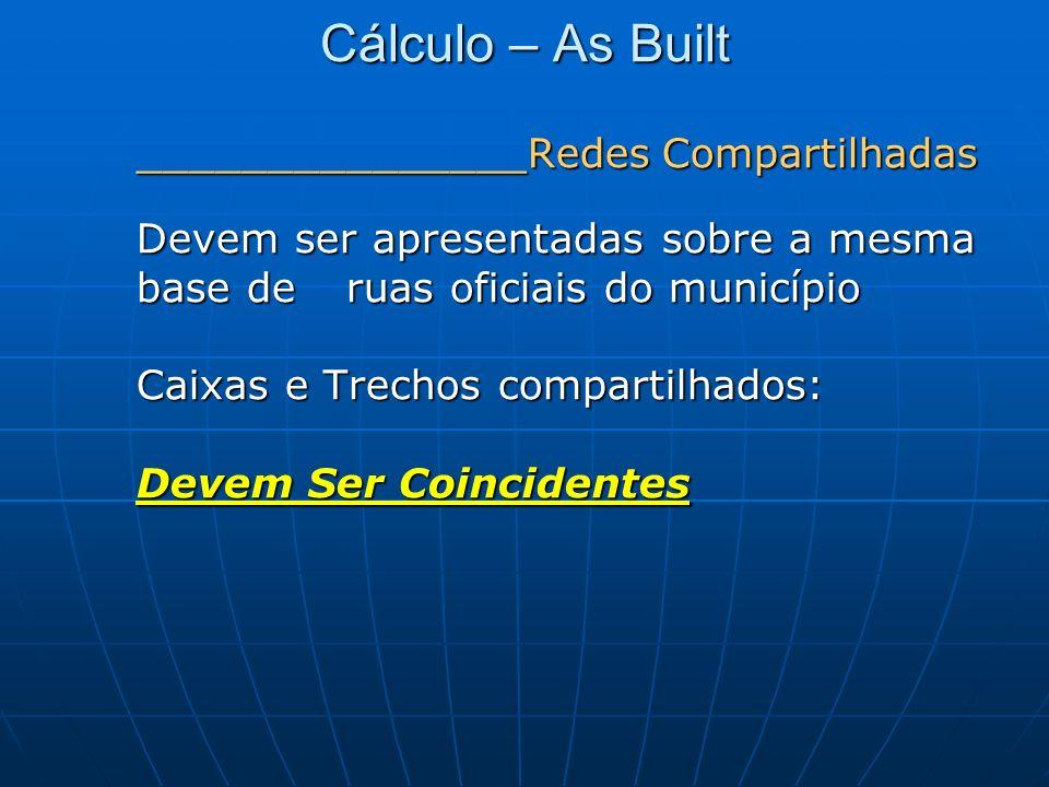 Cálculo – As Built _______________Redes Compartilhadas Devem ser apresentadas sobre a mesma base de ruas oficiais do município Caixas e Trechos compar