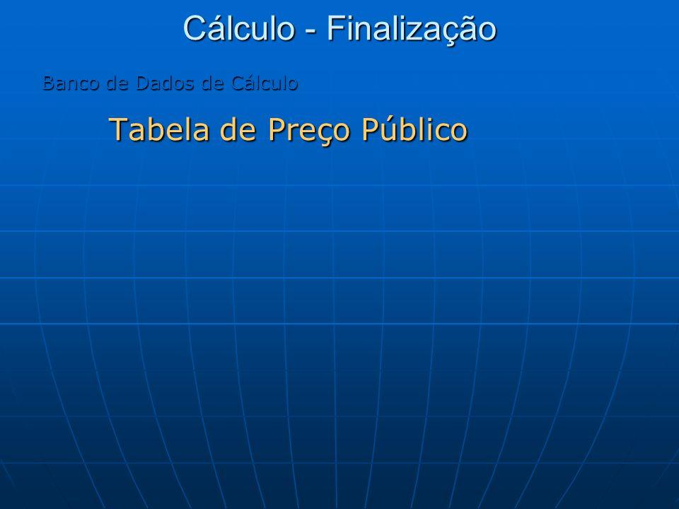 Cálculo - Finalização Banco de Dados de Cálculo Tabela de Preço Público