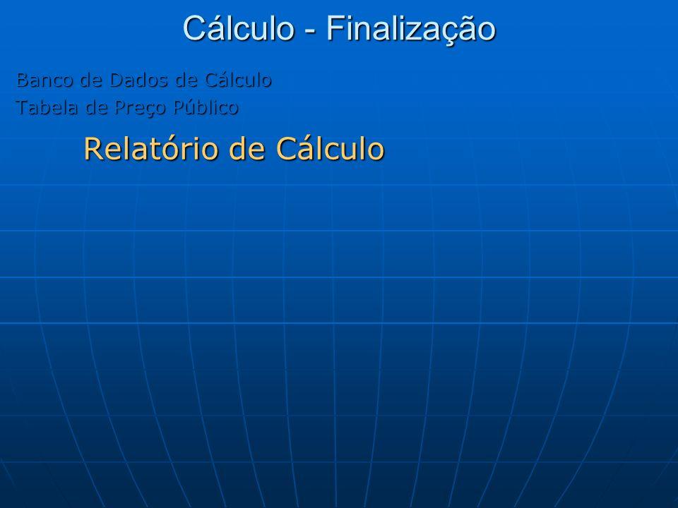 Cálculo - Finalização Banco de Dados de Cálculo Tabela de Preço Público Relatório de Cálculo