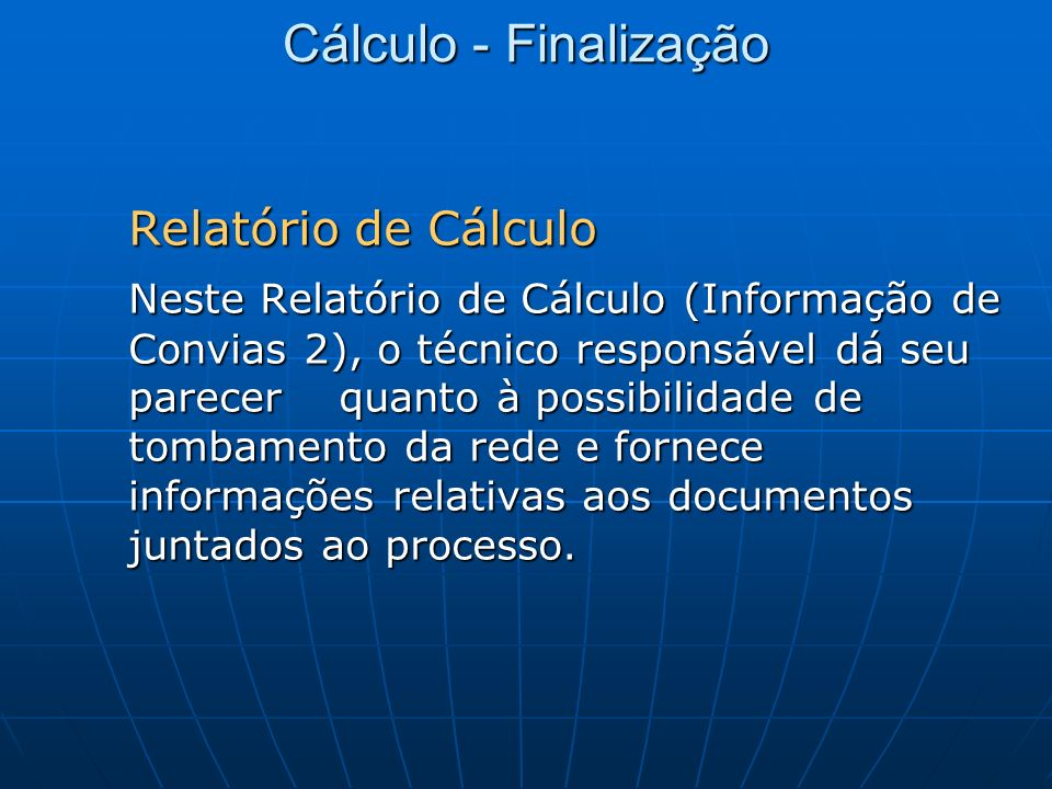 Cálculo - Finalização Relatório de Cálculo Neste Relatório de Cálculo (Informação de Convias 2), o técnico responsável dá seu parecer quanto à possibi