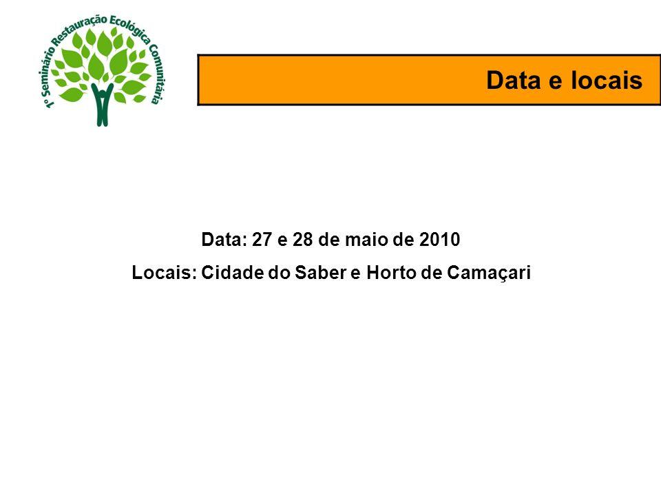 Data e locais Data: 27 e 28 de maio de 2010 Locais: Cidade do Saber e Horto de Camaçari