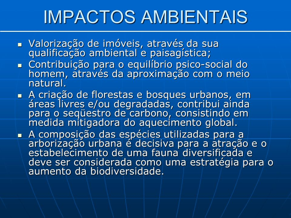 IMPACTOS AMBIENTAIS Valorização de imóveis, através da sua qualificação ambiental e paisagística; Valorização de imóveis, através da sua qualificação