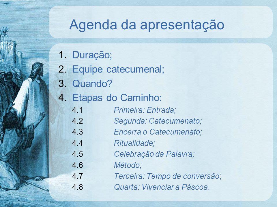 Agenda da apresentação 1.Duração; 2.Equipe catecumenal; 3.Quando? 4.Etapas do Caminho: 4.1Primeira: Entrada; 4.2Segunda: Catecumenato; 4.3Encerra o Ca