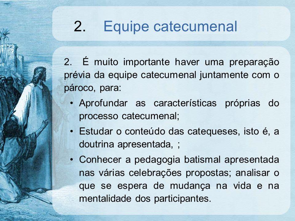 2.Equipe catecumenal 2.É muito importante haver uma preparação prévia da equipe catecumenal juntamente com o pároco, para: Aprofundar as característic