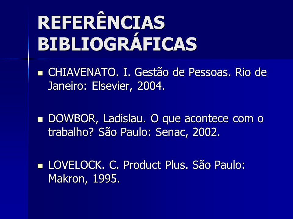 REFERÊNCIAS BIBLIOGRÁFICAS CHIAVENATO. I. Gestão de Pessoas. Rio de Janeiro: Elsevier, 2004. CHIAVENATO. I. Gestão de Pessoas. Rio de Janeiro: Elsevie