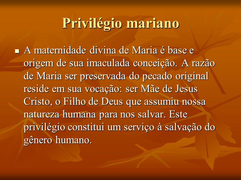 Privilégio mariano A maternidade divina de Maria é base e origem de sua imaculada conceição. A razão de Maria ser preservada do pecado original reside