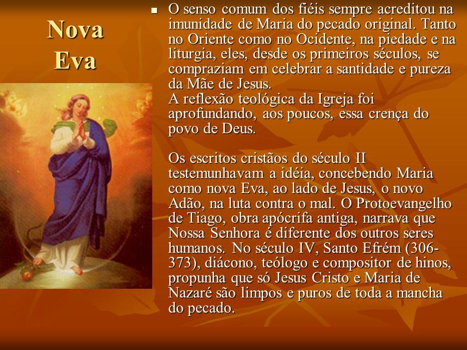 Nova Eva O senso comum dos fiéis sempre acreditou na imunidade de Maria do pecado original. Tanto no Oriente como no Ocidente, na piedade e na liturgi