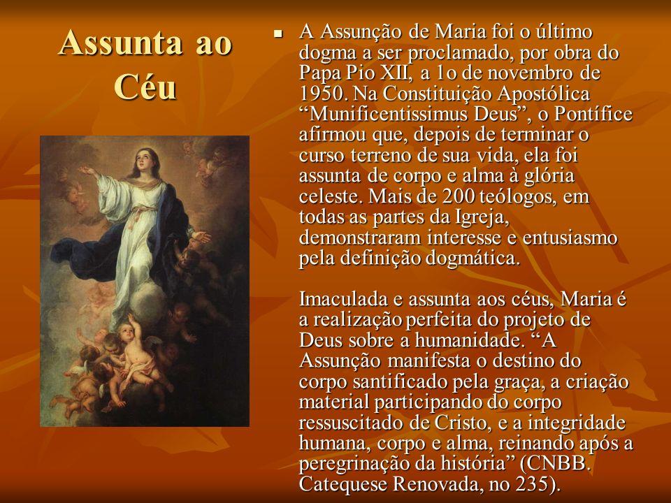 Assunta ao Céu A Assunção de Maria foi o último dogma a ser proclamado, por obra do Papa Pio XII, a 1o de novembro de 1950. Na Constituição Apostólica