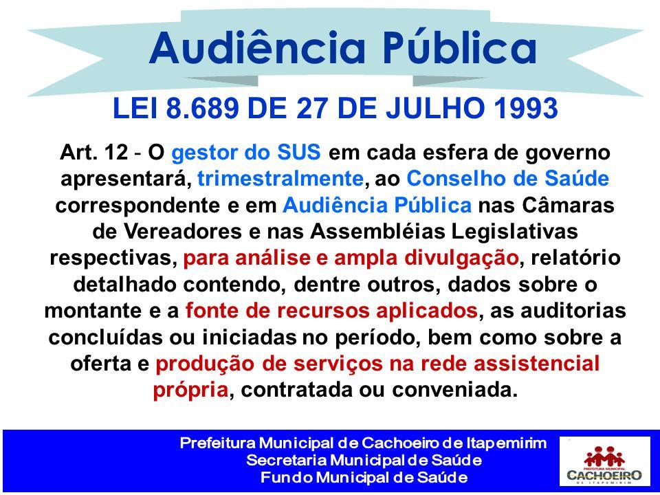 LEI 8.689 DE 27 DE JULHO 1993 Art. 12 - O gestor do SUS em cada esfera de governo apresentará, trimestralmente, ao Conselho de Saúde correspondente e