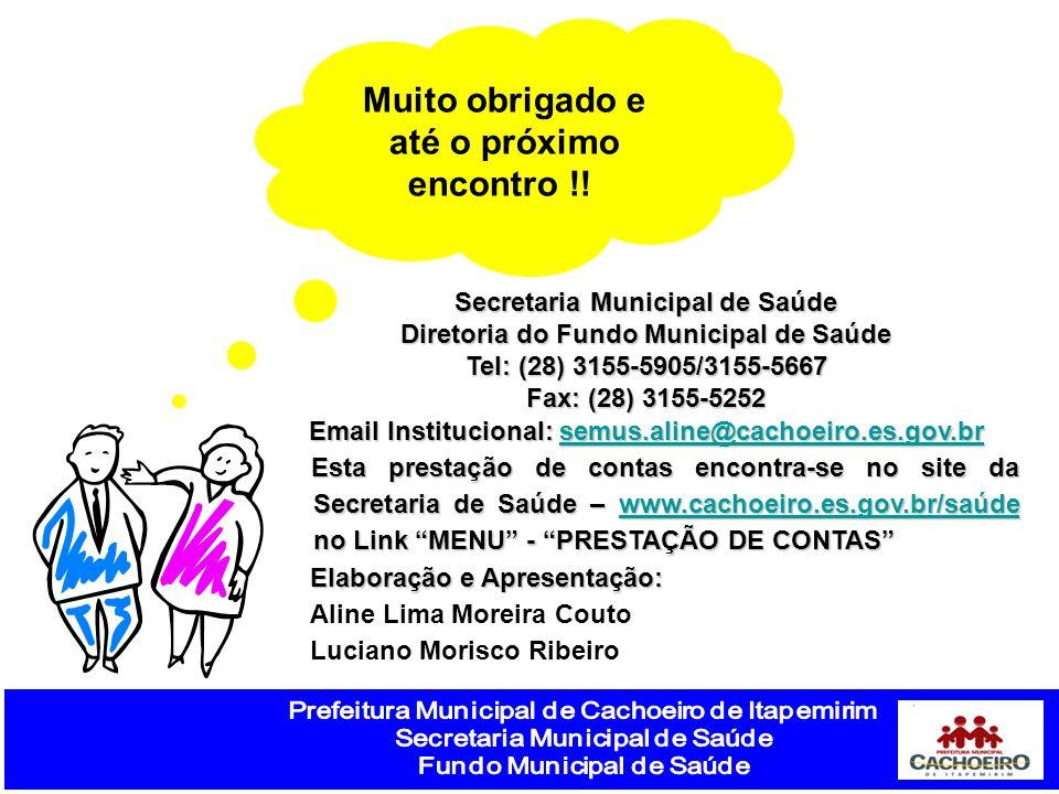Muito obrigado e até o próximo encontro !! Secretaria Municipal de Saúde Diretoria do Fundo Municipal de Saúde Tel: (28) 3155-5905/3155-5667 Fax: (28)