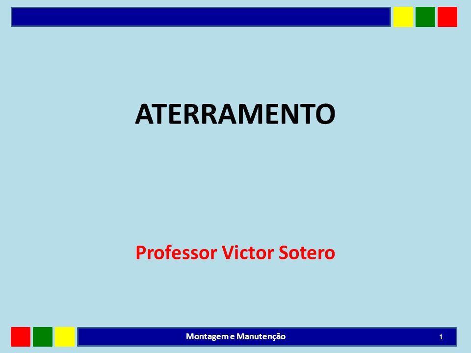ATERRAMENTO Professor Victor Sotero 1 Montagem e Manutenção