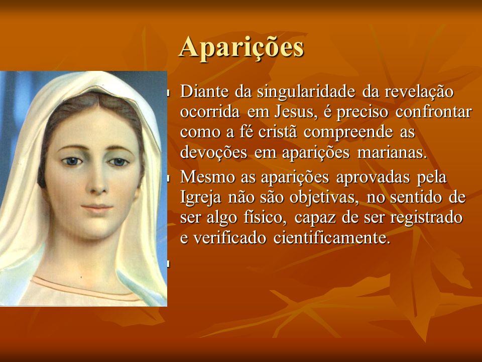 Aparições Diante da singularidade da revelação ocorrida em Jesus, é preciso confrontar como a fé cristã compreende as devoções em aparições marianas.