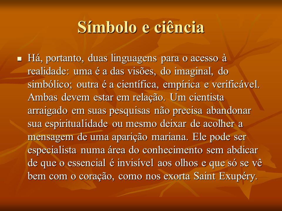 Símbolo e ciência Há, portanto, duas linguagens para o acesso à realidade: uma é a das visões, do imaginal, do simbólico; outra é a científica, empíri