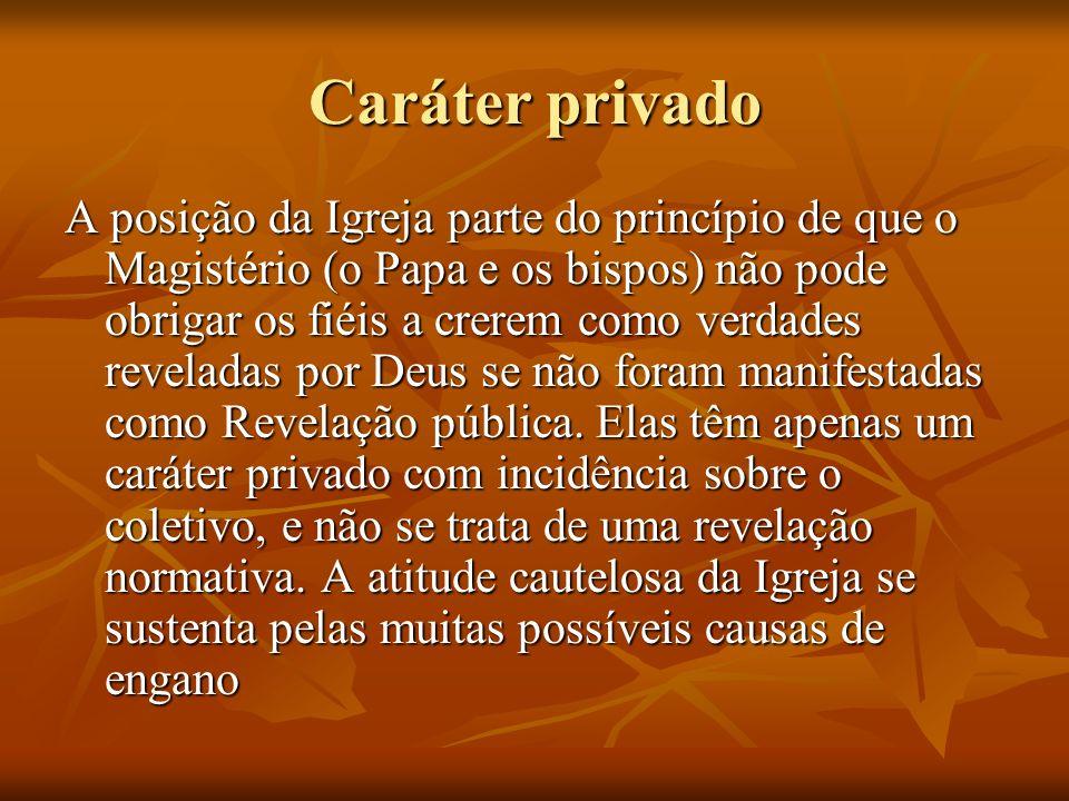 Caráter privado A posição da Igreja parte do princípio de que o Magistério (o Papa e os bispos) não pode obrigar os fiéis a crerem como verdades revel