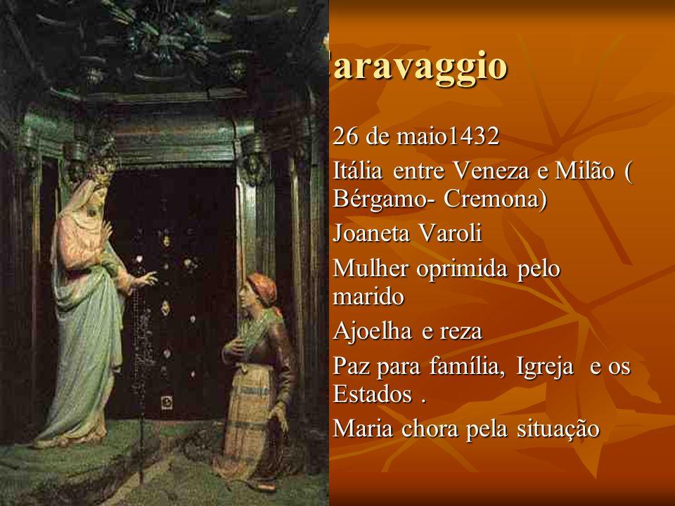 Caravaggio Caravaggio 26 de maio1432 26 de maio1432 Itália entre Veneza e Milão ( Bérgamo- Cremona) Itália entre Veneza e Milão ( Bérgamo- Cremona) Jo