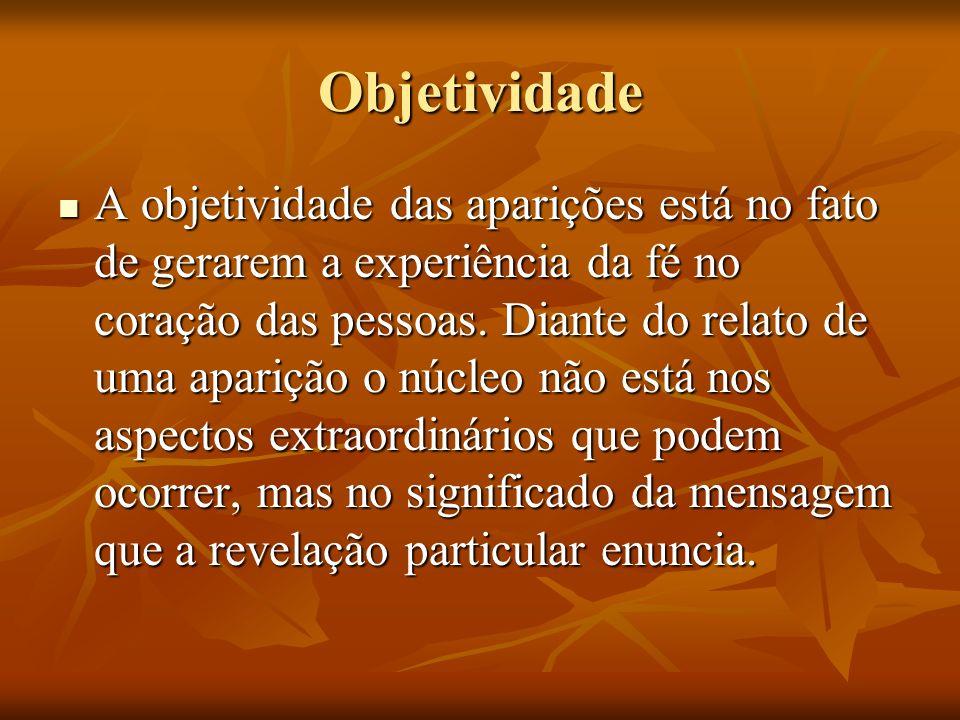 Objetividade A objetividade das aparições está no fato de gerarem a experiência da fé no coração das pessoas. Diante do relato de uma aparição o núcle