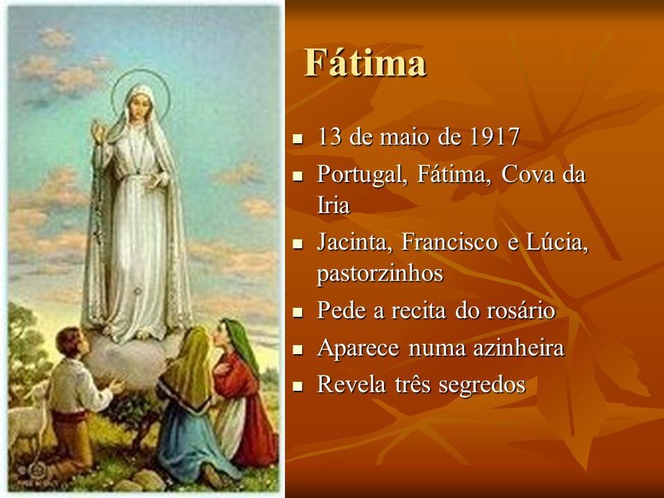 Fátima 13 de maio de 1917 13 de maio de 1917 Portugal, Fátima, Cova da Iria Portugal, Fátima, Cova da Iria Jacinta, Francisco e Lúcia, pastorzinhos Ja