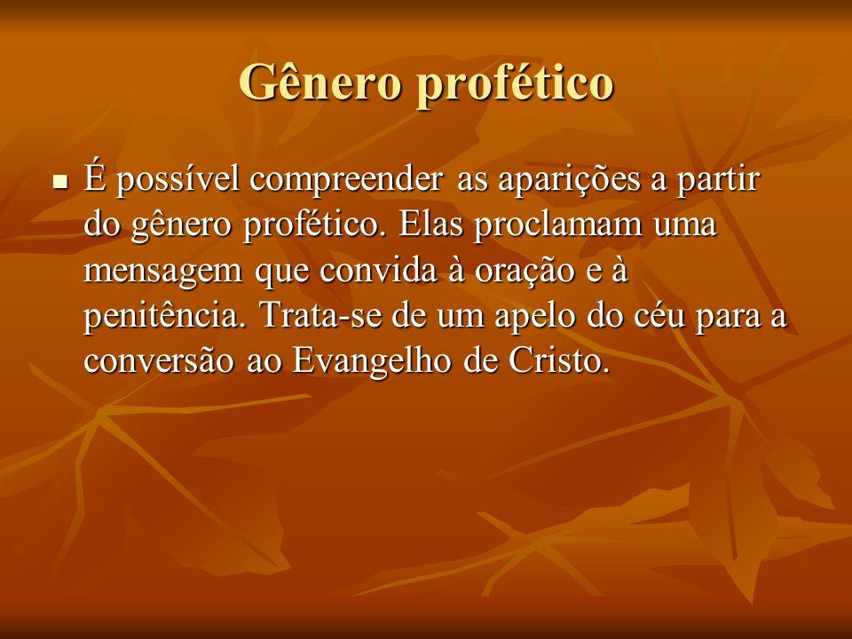 Gênero profético É possível compreender as aparições a partir do gênero profético. Elas proclamam uma mensagem que convida à oração e à penitência. Tr