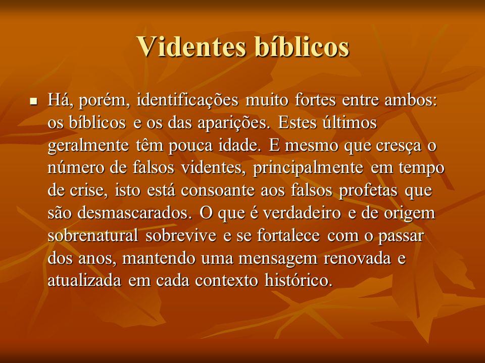 Videntes bíblicos Há, porém, identificações muito fortes entre ambos: os bíblicos e os das aparições. Estes últimos geralmente têm pouca idade. E mesm