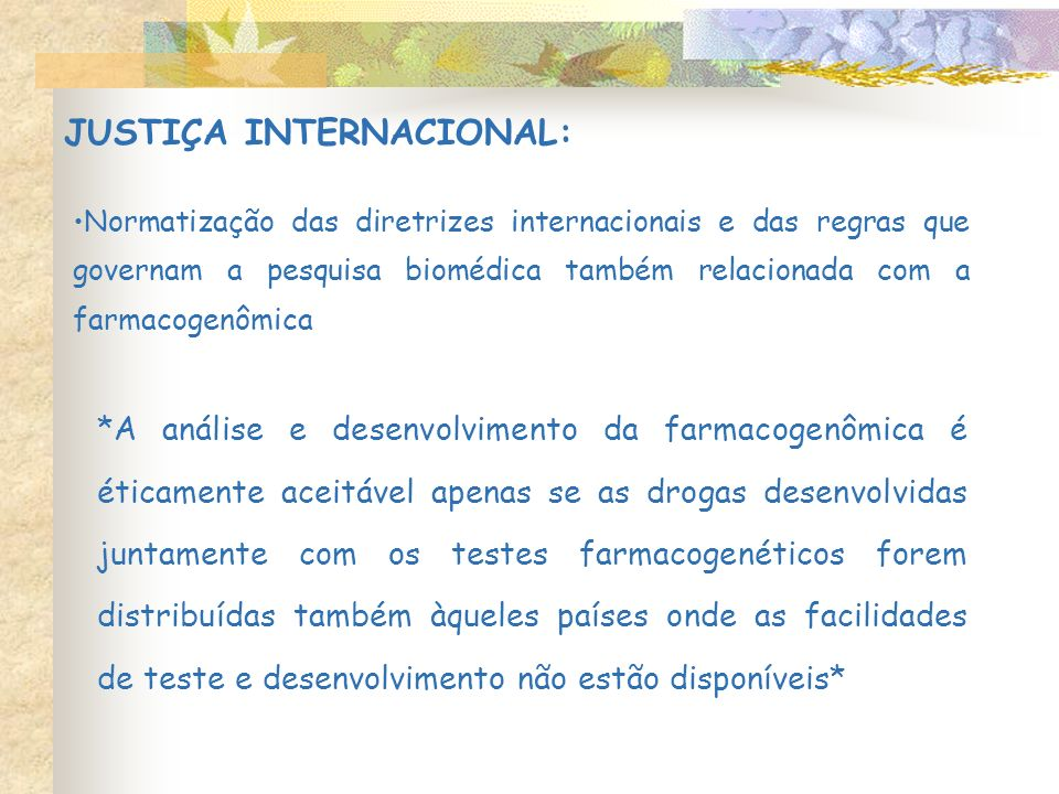 JUSTIÇA INTERNACIONAL: Normatização das diretrizes internacionais e das regras que governam a pesquisa biomédica também relacionada com a farmacogenôm
