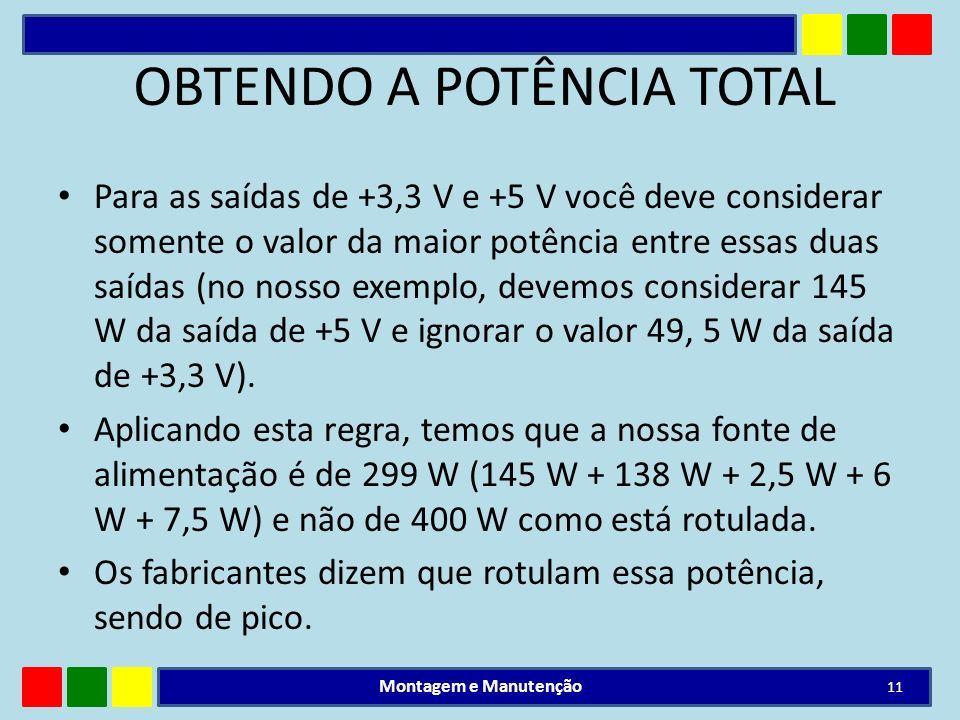 OBTENDO A POTÊNCIA TOTAL Para as saídas de +3,3 V e +5 V você deve considerar somente o valor da maior potência entre essas duas saídas (no nosso exem