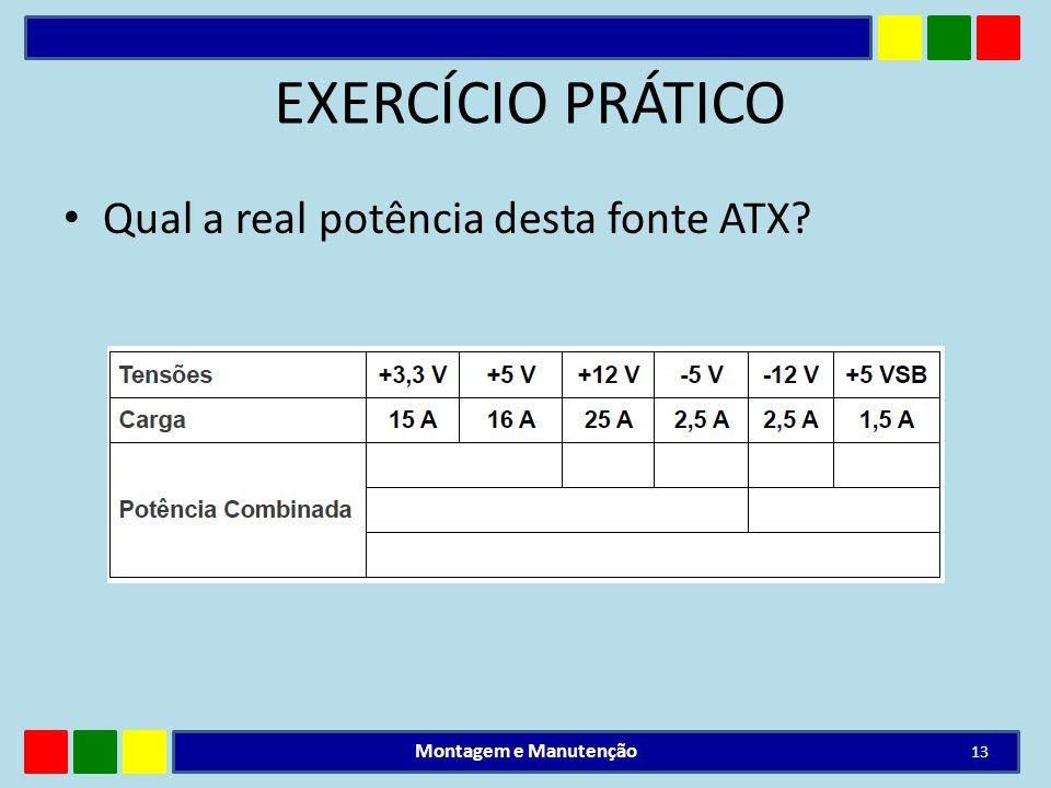 EXERCÍCIO PRÁTICO Qual a real potência desta fonte ATX? Montagem e Manutenção 13