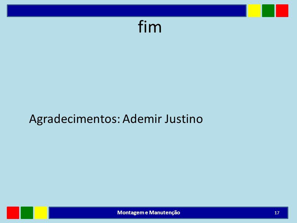 fim Agradecimentos: Ademir Justino Montagem e Manutenção 17