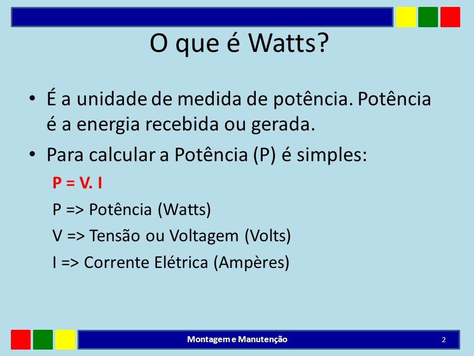 O que é Watts? É a unidade de medida de potência. Potência é a energia recebida ou gerada. Para calcular a Potência (P) é simples: P = V. I P => Potên
