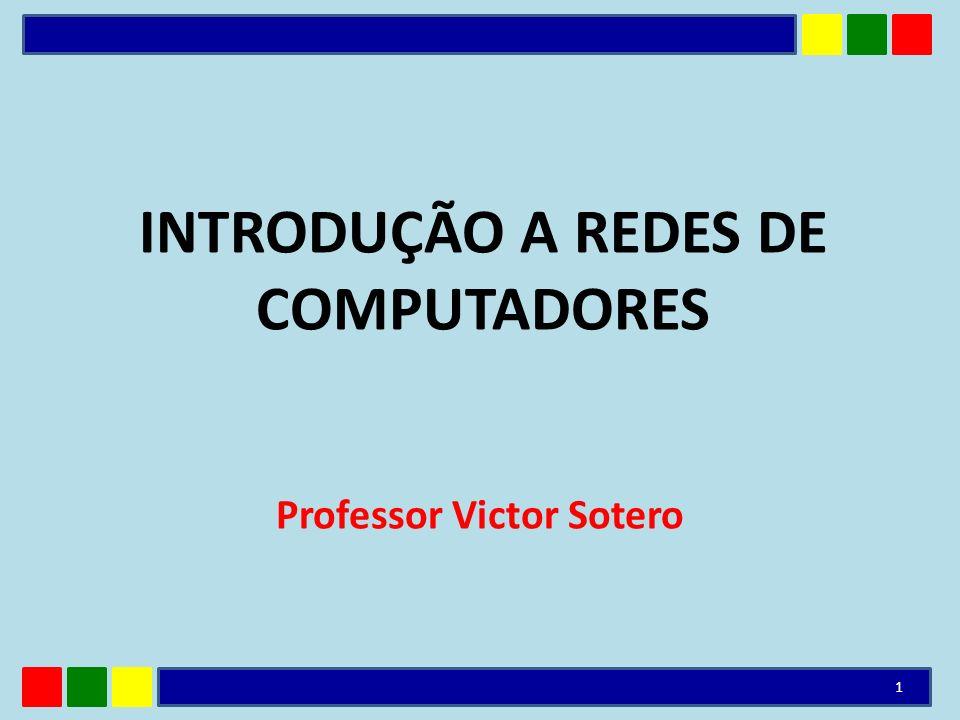 INTRODUÇÃO A REDES DE COMPUTADORES Professor Victor Sotero 1