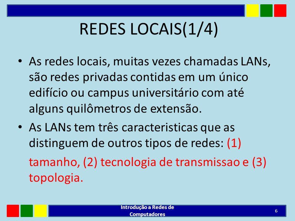 REDES LOCAIS(1/4) As redes locais, muitas vezes chamadas LANs, são redes privadas contidas em um único edifício ou campus universitário com até alguns