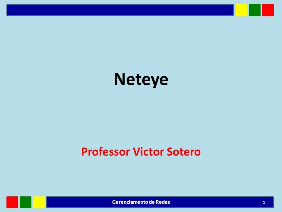 Neteye Professor Victor Sotero 1 Gerenciamento de Redes