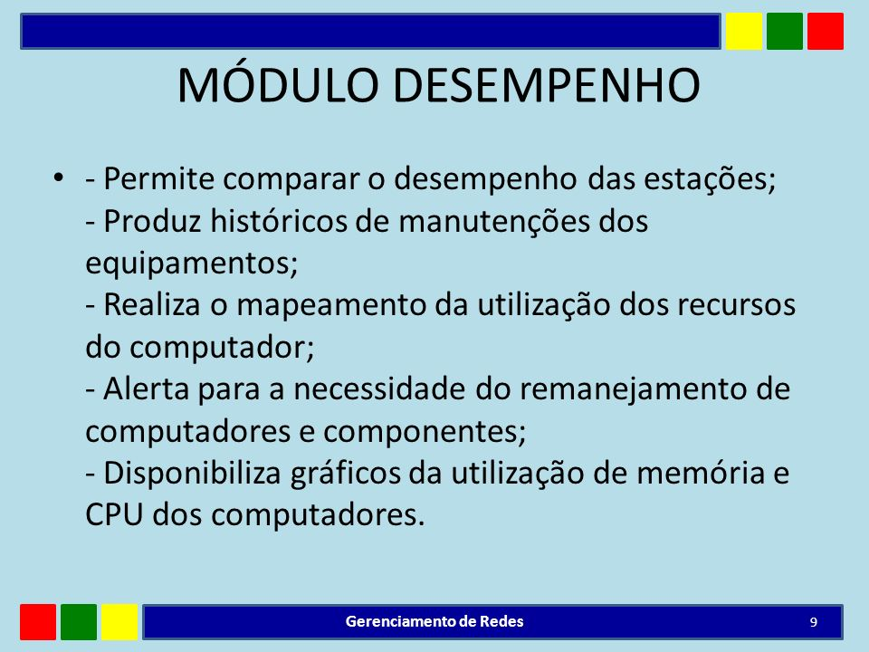 MÓDULO DESEMPENHO - Permite comparar o desempenho das estações; - Produz históricos de manutenções dos equipamentos; - Realiza o mapeamento da utiliza
