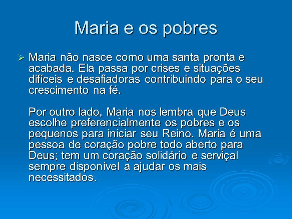 Maria e os pobres Maria não nasce como uma santa pronta e acabada. Ela passa por crises e situações difíceis e desafiadoras contribuindo para o seu cr
