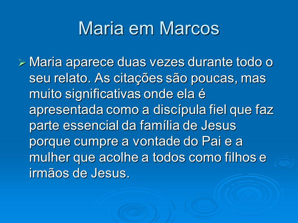 Maria em Marcos Maria aparece duas vezes durante todo o seu relato. As citações são poucas, mas muito significativas onde ela é apresentada como a dis