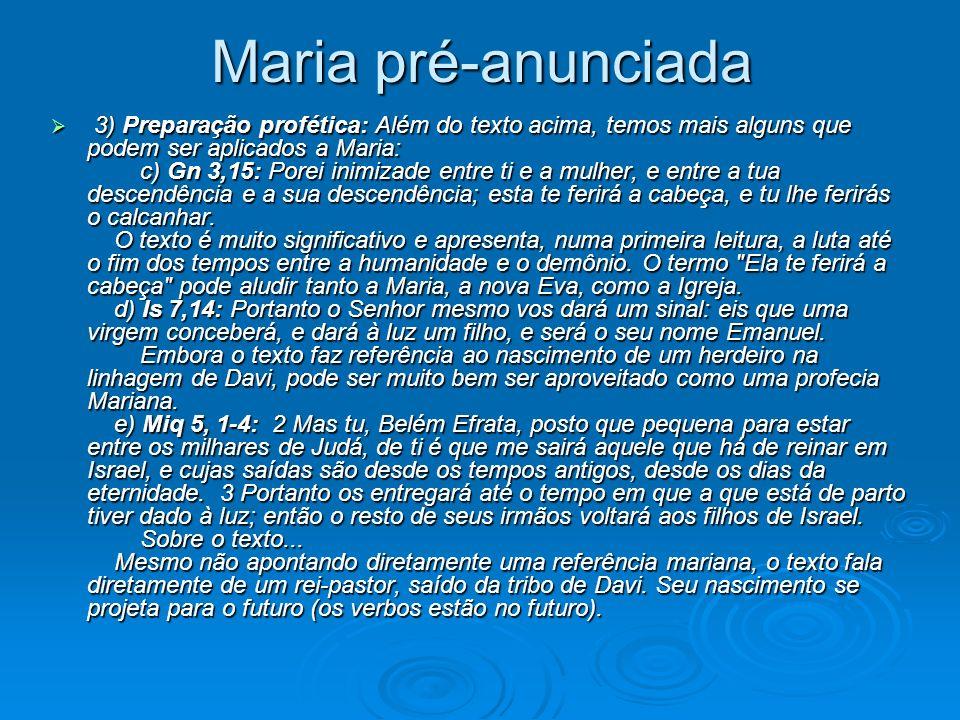 Maria pré-anunciada 3) Preparação profética: Além do texto acima, temos mais alguns que podem ser aplicados a Maria: c) Gn 3,15: Porei inimizade entre