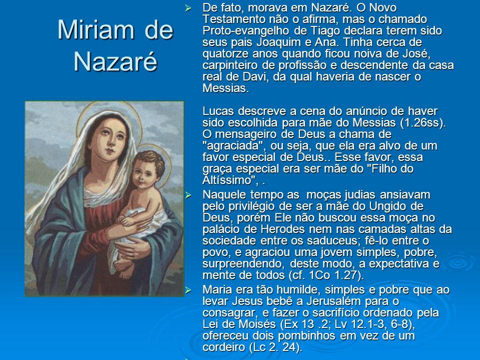 Miriam de Nazaré De fato, morava em Nazaré. O Novo Testamento não o afirma, mas o chamado Proto-evangelho de Tiago declara terem sido seus pais Joaqui