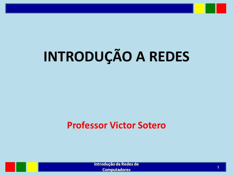 INTRODUÇÃO A REDES Professor Victor Sotero 1 Introdução da Redes de Computadores