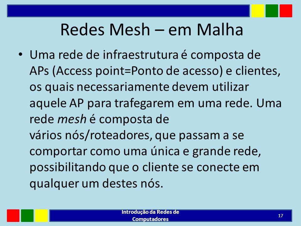 Redes Mesh – em Malha Uma rede de infraestrutura é composta de APs (Access point=Ponto de acesso) e clientes, os quais necessariamente devem utilizar