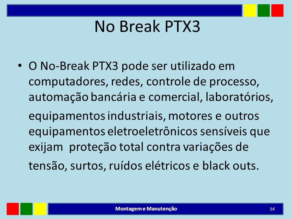 No Break PTX3 O No-Break PTX3 pode ser utilizado em computadores, redes, controle de processo, automação bancária e comercial, laboratórios, equipamen