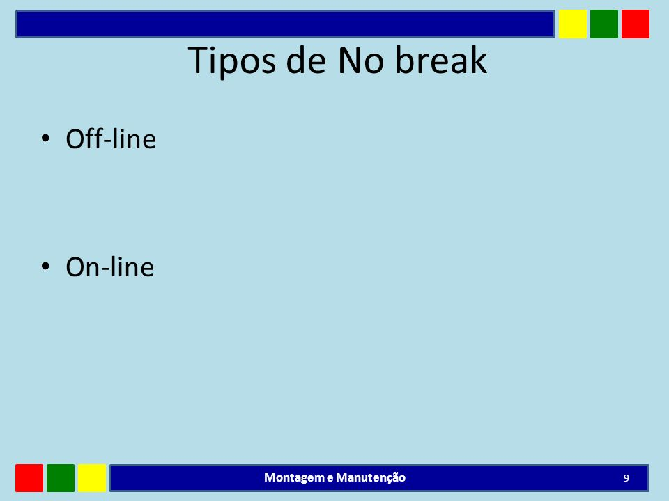 Tipos de No break Off-line On-line Montagem e Manutenção 9