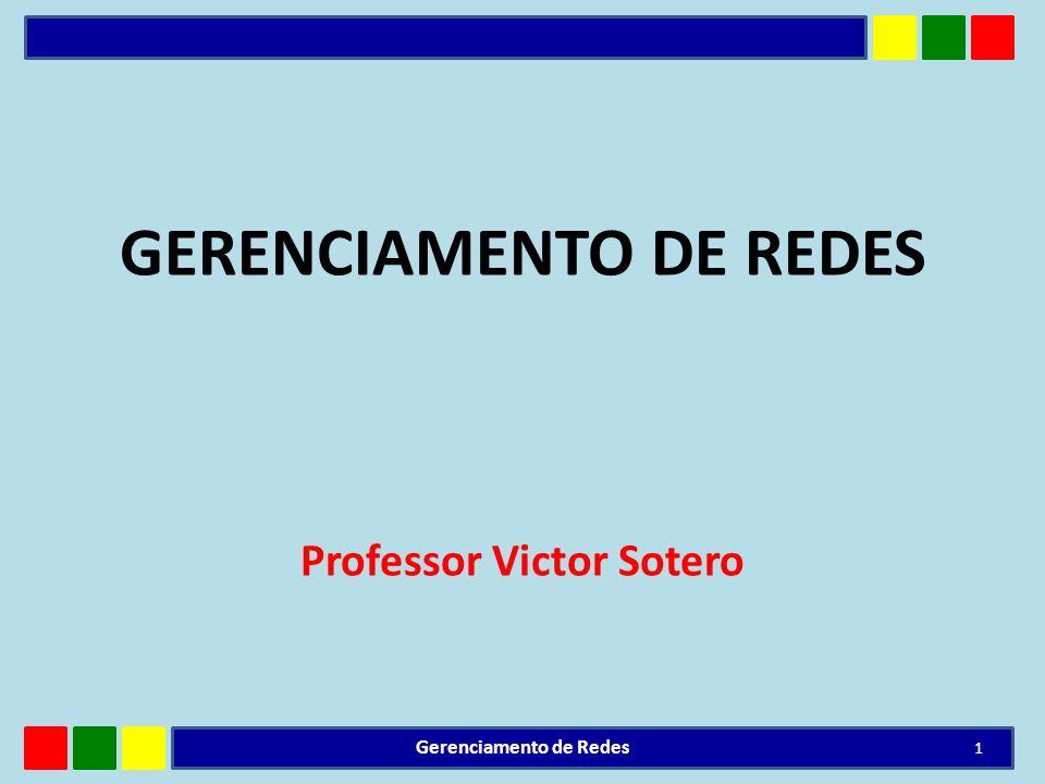 GERENCIAMENTO DE REDES Professor Victor Sotero 1 Gerenciamento de Redes