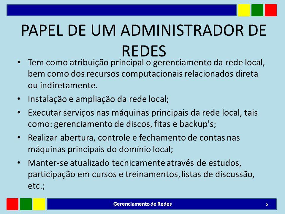 PAPEL DE UM ADMINISTRADOR DE REDES Tem como atribuição principal o gerenciamento da rede local, bem como dos recursos computacionais relacionados dire