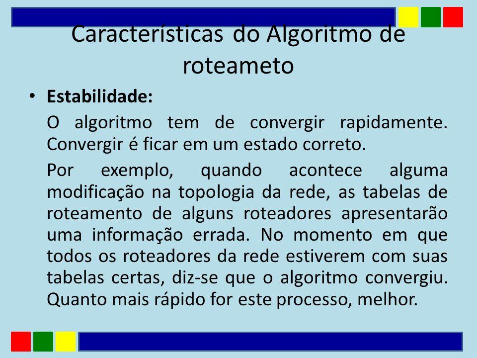 Estabilidade: O algoritmo tem de convergir rapidamente. Convergir é ficar em um estado correto. Por exemplo, quando acontece alguma modificação na top