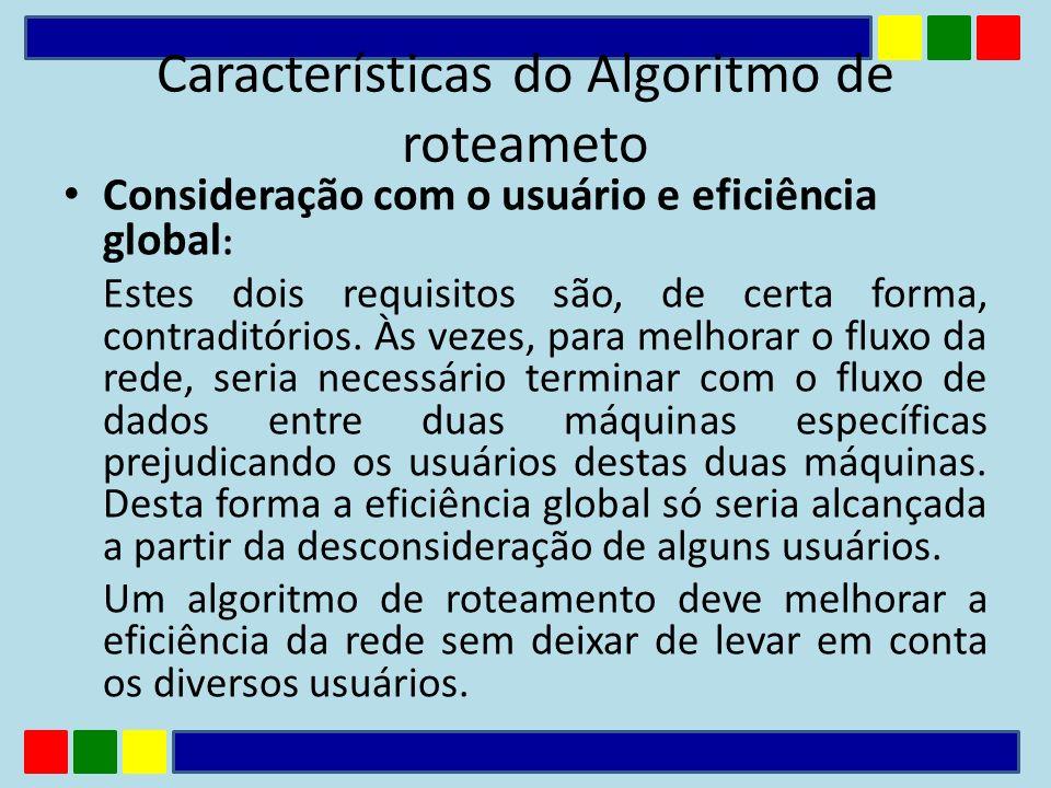 Consideração com o usuário e eficiência global : Estes dois requisitos são, de certa forma, contraditórios. Às vezes, para melhorar o fluxo da rede, s