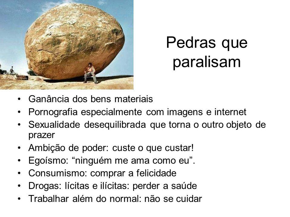 Pedras que paralisam Ganância dos bens materiais Pornografia especialmente com imagens e internet Sexualidade desequilibrada que torna o outro objeto
