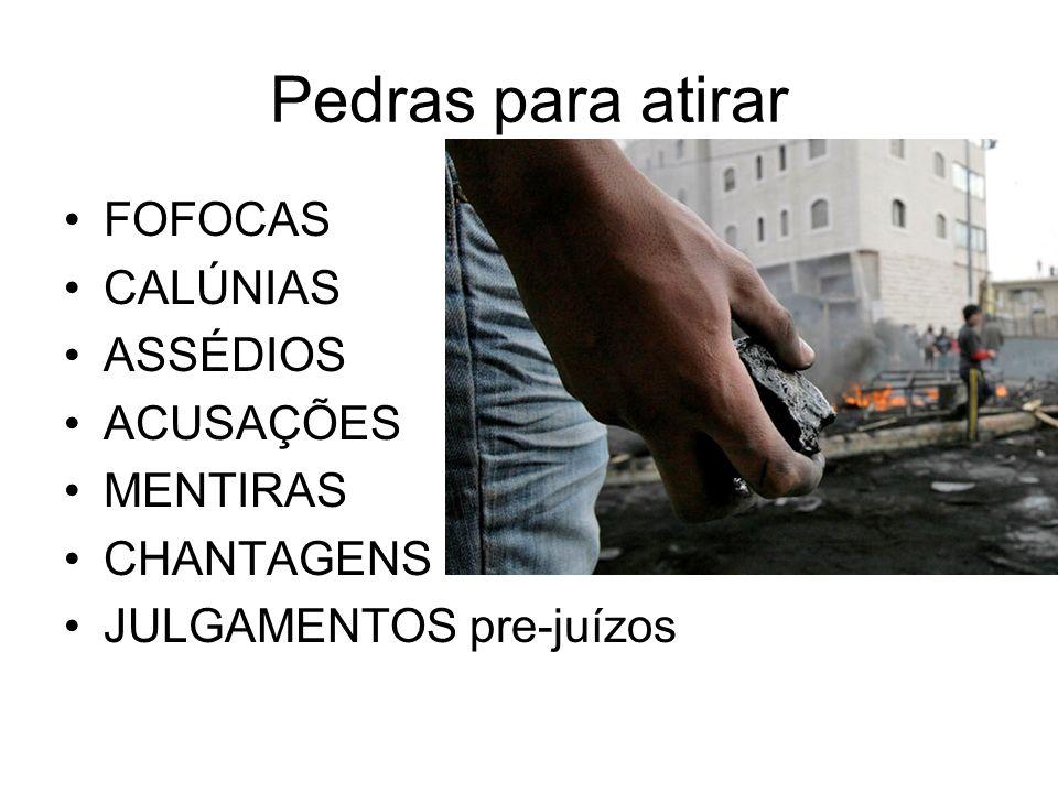 Pedras para atirar FOFOCAS CALÚNIAS ASSÉDIOS ACUSAÇÕES MENTIRAS CHANTAGENS JULGAMENTOS pre-juízos