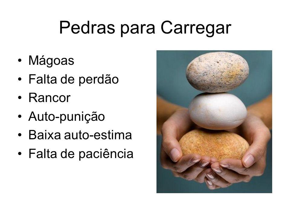 Pedras para Carregar Mágoas Falta de perdão Rancor Auto-punição Baixa auto-estima Falta de paciência